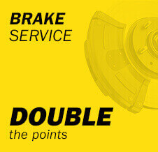 Brake Service double the points